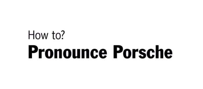 This is How To Pronounce Porsche – Video | DPCcars